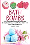 Bath Bombs: Learn to Make Natural, Skin-Nourishing Bath Bombs, Bath Melts, and Bath Truffles at Home with Cheap, Organic Ingredients – DIY Recipes for Homemade Bath Products