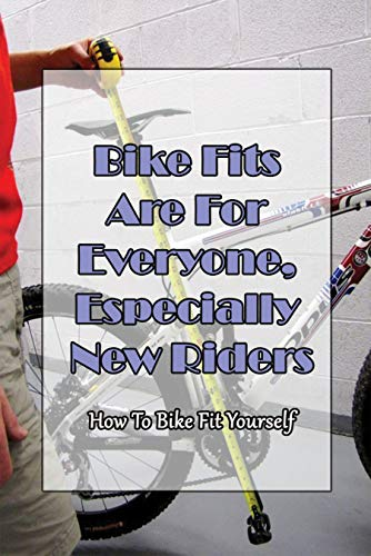 Bike Fits Are For Everyone, Especially New Riders_ How To Bike Fit Yourself: Bike Fitting Industry (English Edition)