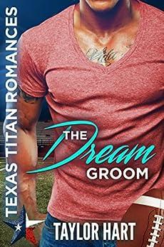 The Dream Groom: Texas Titan Romances by [Taylor Hart, RaeAnne Thayne, Christine Kersey]