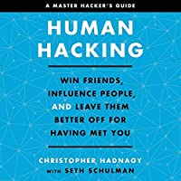 Human Hacking: Win Friends, Influence People, and Leave Them Better Off for Having Met You: Library Edition