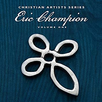 Christian Artists Series: Eric Champion, Vol. 1