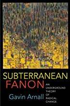 Subterranean Fanon: An Underground Theory of Radical Change
