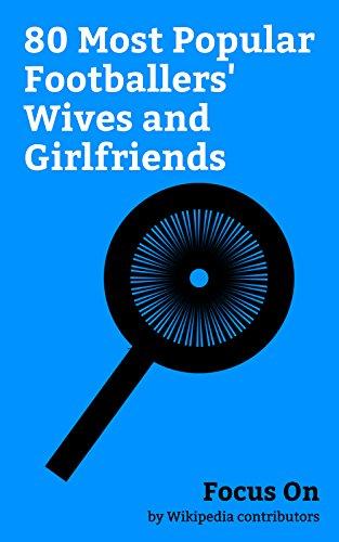 Focus On: 80 Most Popular Footballers' Wives and Girlfriends: Shakira, Cheryl (singer), Victoria Beckham, Irina Shayk, Katie Price, Danielle Lloyd, Angie ... Bianca Kajlich, etc. (English Edition)