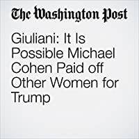 Giuliani: It Is Possible Michael Cohen Paid off Other Women for Trump's image