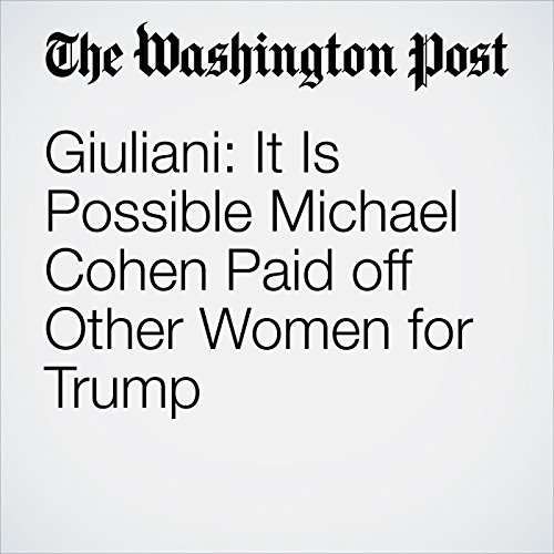 Giuliani: It Is Possible Michael Cohen Paid off Other Women for Trump copertina