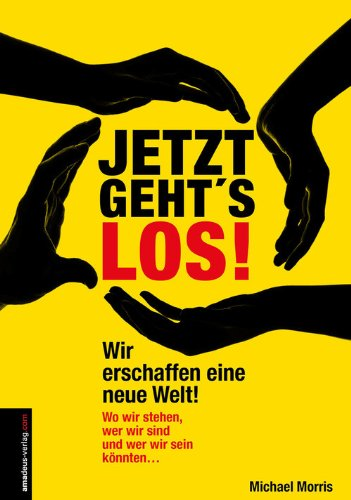 Jetzt geht's los!: Wir erschaffen eine neue Welt! (German Edition)