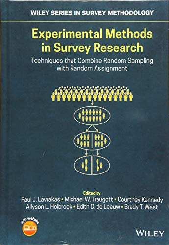 Compare Textbook Prices for Experimental Methods in Survey Research: Techniques that Combine Random Sampling with Random Assignment Wiley Series in Survey Methodology 1 Edition ISBN 9781119083740 by Lavrakas, Paul J.,Traugott, Michael W.,Kennedy, Courtney,Holbrook, Allyson L.,de Leeuw, Edith D.,West, Brady T.