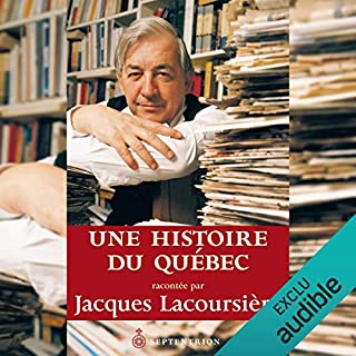 Une histoire du Québec                   Written by:                                                                                                                                 Jacques Lacoursière                               Narrated by:                                                                                                                                 Alexis Martin                      Length: 4 hrs and 46 mins     10 ratings     Overall 4.7