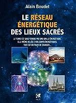 Le réseau énergétique des lieux sacrés d'Alain Boudet