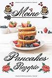Meine Pancakes Rezepte: Rezeptbuch für eigene Pfannkuchen Kreationen
