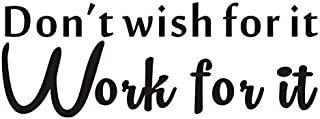 Don't Wish for It Work for It Wall Decal Inspirational Attitude Vinyl Wall Sticker for Home Gym,Sport Gym,Living Room Office Remind Fitness Workout Success Quotes Wall Decal Wall Decorations,Black
