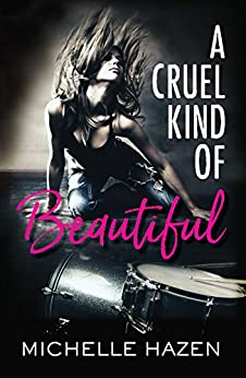 A Cruel Kind of Beautiful (Sex, Love, and Rock & Roll Book 1) by [Michelle Hazen]