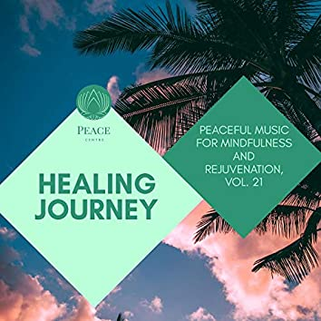 Healing Journey - Peaceful Music For Mindfulness And Rejuvenation, Vol. 21