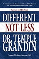 Different... Not Less: Inspiring Stories of Achievement and Successful Employment from Adults With Autism, Asperger's, and ADHD