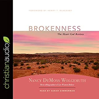 Brokenness     The Heart God Revives              By:                                                                                                                                 Nancy DeMoss Wolgemuth                               Narrated by:                                                                                                                                 Sarah Zimmerman                      Length: 2 hrs and 40 mins     16 ratings     Overall 4.9