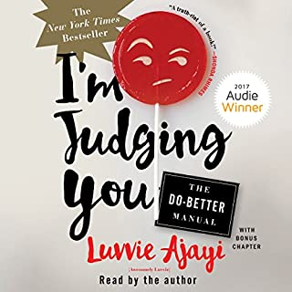 I'm Judging You     The Do-Better Manual              By:                                                                                                                                 Luvvie Ajayi                               Narrated by:                                                                                                                                 Luvvie Ajayi                      Length: 6 hrs and 48 mins     84 ratings     Overall 4.5