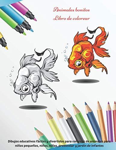 Animales bonitos - Libro de colorear - Dibujos educativos fáciles y divertidos para colorear de animales para niños pequeños, niños, niñas, preescolar ... LIBRO PARA COLOREAR PARA NIÑOS Y NIÑAS