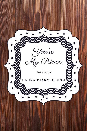 You're My Prince (Notebook) Laura Diary Design: 6x9' 120 Pages Chocolate Brown Color, Blank Lined Composition Book Journal, Gifts Valentine Notes