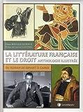 La littérature française et le droit, Anthologie illustrée - Du roman de Renart à Camus