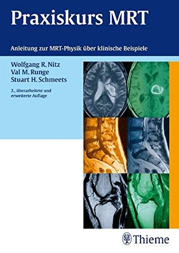 Praxiskurs MRT: Anleitung zur MRT Physik über klinische Bildbeispiele