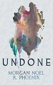 Undone by [R. Phoenix, Morgan Noel]