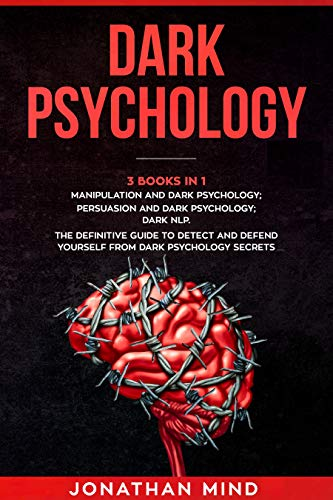 Dark Psychology : (3 Books in 1): Manipulation and Dark Psychology; Persuasion and Dark Psychology; Dark NLP. The Definitive Guide to Detect and Defend ... Secrets (The Dark Psychology Series)