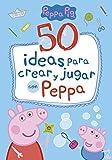 50 ideas para crear y jugar con Peppa (Peppa Pig)