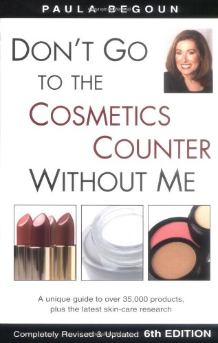 Don't Go to the Cosmetics Counter Without Me: A Unique Guide to Over 35,000 Products, Plus the Latest Skin-Care Research (DON'T GO TO THE COSMETIC COUNTER WITHOUT ME)