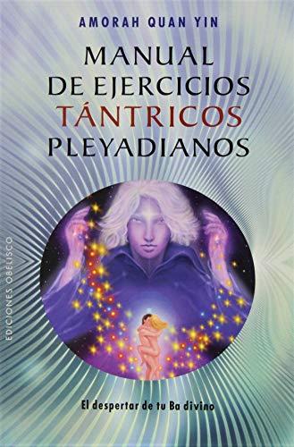 Manual de Ejercicios Tántricos Pleyadianos.: El Despertar de Tu Ba Divino: 1 (NUEVA CONSCIENCIA)