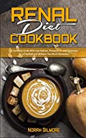 Renal Diet Cookbook: A Complete Guide With Low Sodium, Phosphorus, and Potassium for a Practical and Without Too Much Discomfort