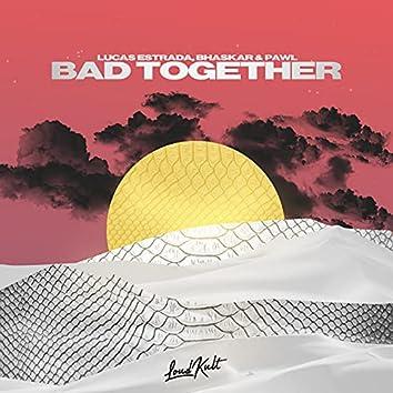 Bad Together