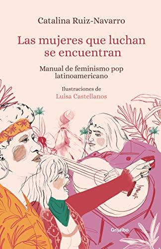 Las mujeres que luchan se encuentran: Manual de feminismo pop latinoamericano