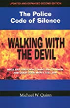Walking With the Devil: The Police Code of Silence: What bad cops don't want you to know and good cops won't tell you.