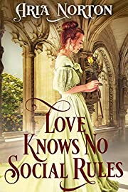 Love Knows No Social Rules: A Historical Regency Romance Book