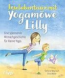 Inselabenteuer mit Yogamöwe Lilly: Eine spannende Mitmachgeschichte für kleine Yogis. Ab 3 Jahren