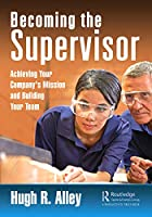 Becoming the Supervisor: Achieving Your Company's Mission and Building Your Team