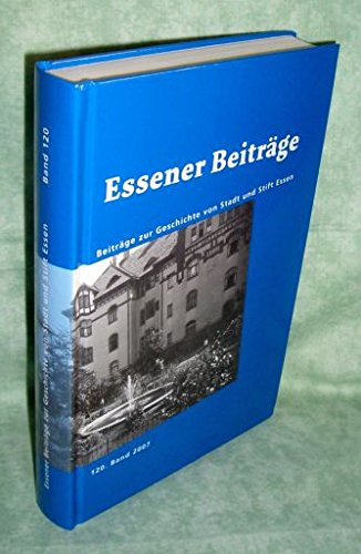 Essener Beiträge. Beiträge zur Geschichte von Stadt und Stift Essen. 120 Band.