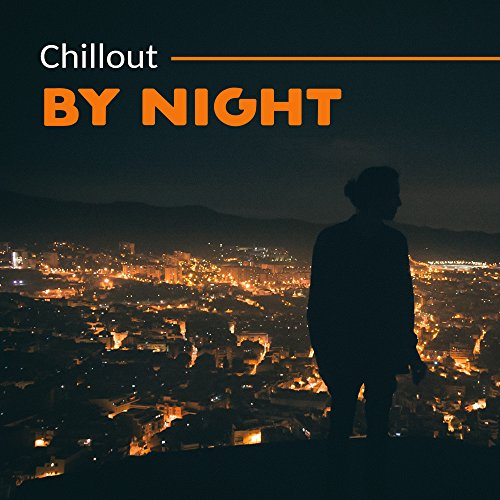 Chillout By Night – Lounge Bar, Chill Out Music, Relax, Chill Out 2017, Summer Night