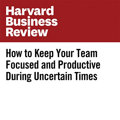 How to Keep Your Team Focused and Productive During Uncertain Times audiobook cover art