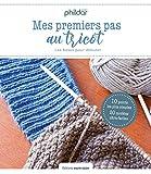 Mes premiers pas au tricot : 19 leçons & 30 modèles pour apprendre à tricoter - Pour...