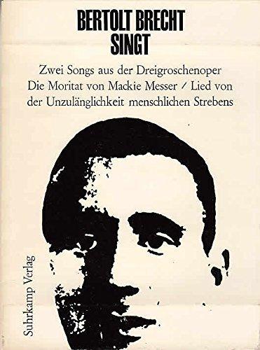 Bertol Brecht singt. Zwei Songs aus der Dreigroschenoper. Die Moritat von Mackie Messer. Lied von der Unzulänglichk Strebens
