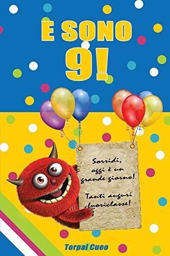 E Sono 9!: Un Libro Come Biglietto Di Auguri Per Il Compleanno. Puoi Scrivere Dediche, Frasi E Utilizzarlo Per Disegnare. Idea Regalo Divertente Invece Dei Biglietti Di Tanti Auguri Per I 9 Anni