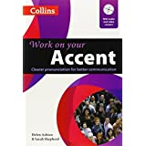 Work on Your Accent: Clearer Pronunciation for Better Communication (Collins Work on Your) by Helen Ashton Sarah Shepherd(2012-08-01)