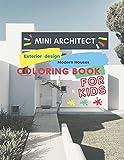 Mini Architect exterior design Modern houses Coloring Book for kids: Coloring Book for kids Fun with modern design for houses . Activity Workbook for ... Contains 30 completely unique coloring pages