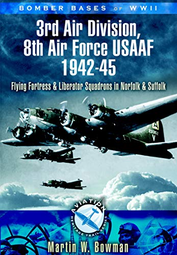 3rd Air Division 8th Air Force USAF 1942-45: Flying Fortress and Liberator Squadrons in Norfolk and Suffolk (Bomber Bases of WW2) (English Edition)