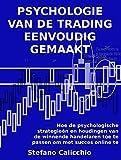 PSYCHOLOGIE VAN DE TRADING EENVOUDIG GEMAAKT. Hoe de psychologische strategieën en houdingen van de winnende handelaren toe te passen om met succes online te handelen. (Dutch Edition)