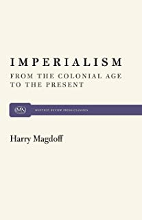 Imperialism: From the Colonial Age to the Present (Monthly Review Press Classic Titles)