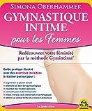 Gymnastique intime pour les Femmes: Redécouvrez votre féminité par la méthode Gymintima® (Le jardin d'Eve) (French Edition)