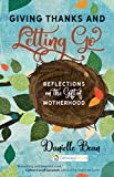 Giving Thanks and Letting Go: Reflections on the Gift of Motherhood (A CatholicMom.com Book)