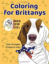 Coloring for Brittanys: American Brittany Rescue, Inc. Coloring Book With Over 40 Dogs to Color